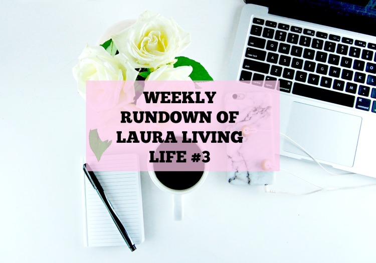 Weekly rundown of Laura Living Life 3- lauralivinglife.com