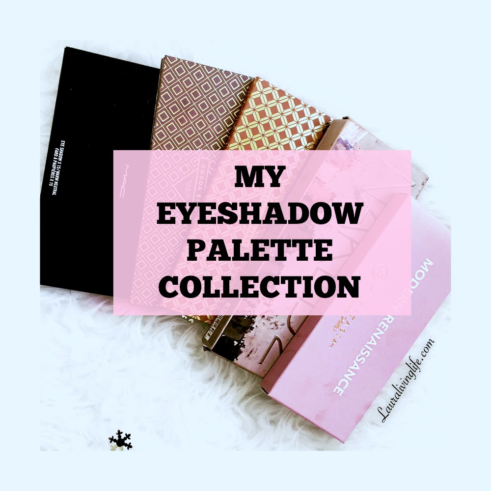 MY EYESHADOW PALETTE COLLECTION- lauralivinglife.com