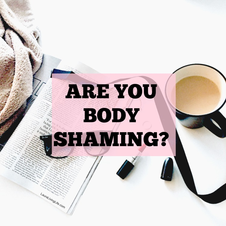 Body Shaming lauralivinglife.com